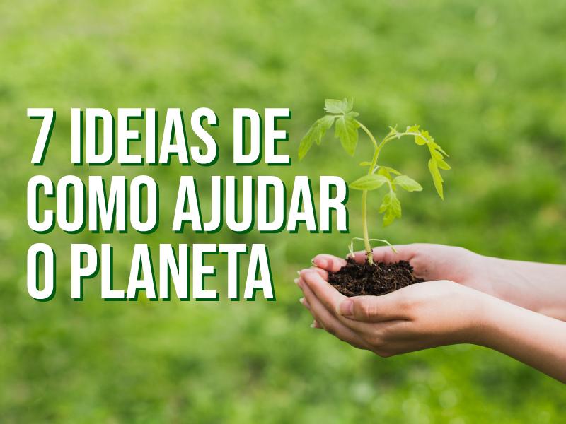 7 ideias de como ajudar o meio ambiente